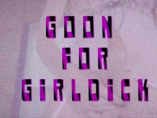 Goon For Girldick